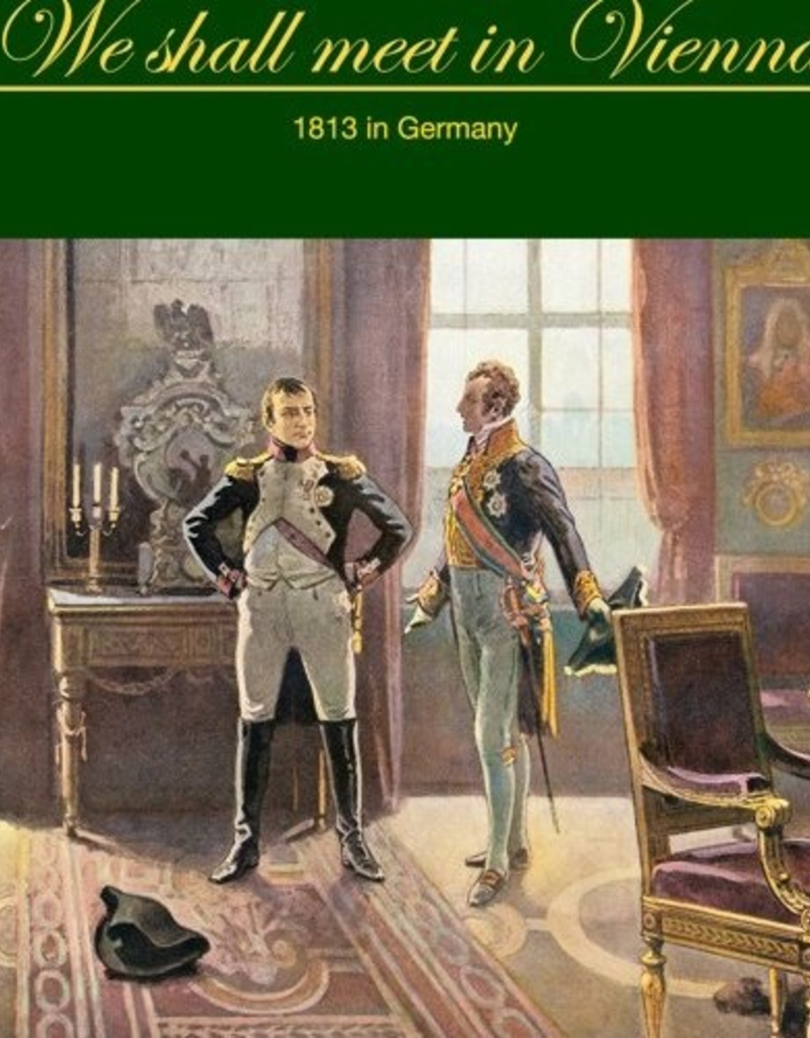 The Wargaming Company We Shall Meet in Vienna:  1813 in Germany (Spring Campaign)