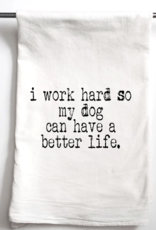 "Aspen Lane ""I Work Hard so my dog can have a Better Life"" Towel"
