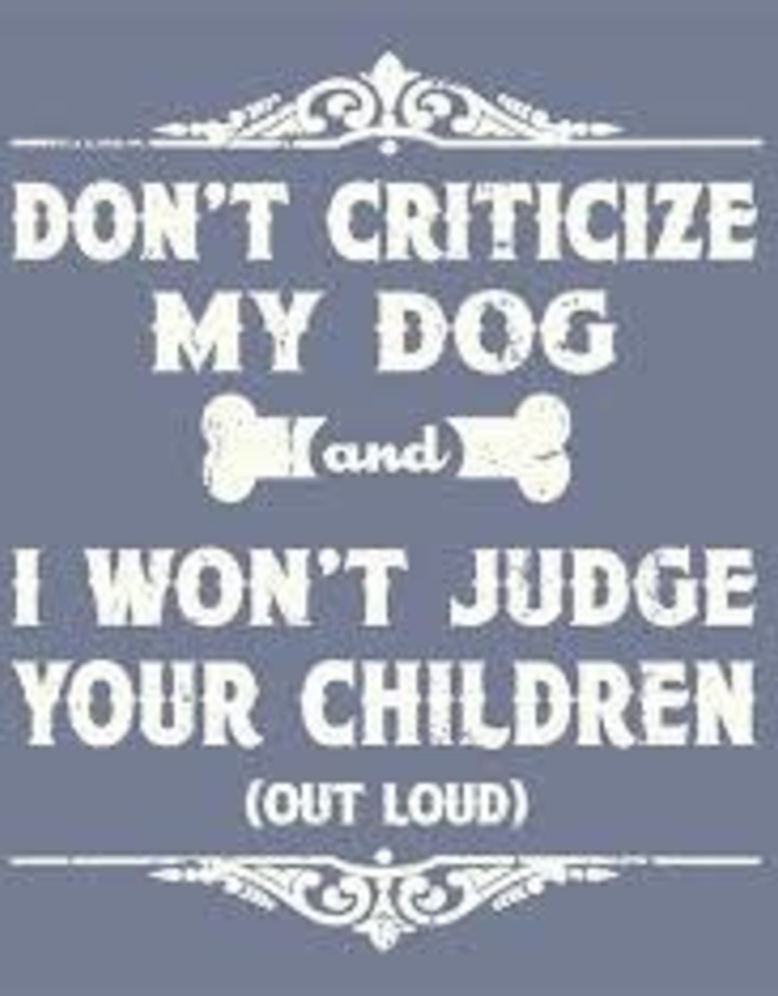 Dont Critize My dog T-shirt- Small