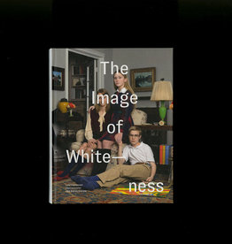 SPBH Editions The Image of Whiteness: Contemporary Photography & Racialization