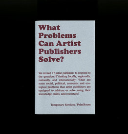 Temporary Services / Half Letter Press What Problems Can Artist Publishers Solve?