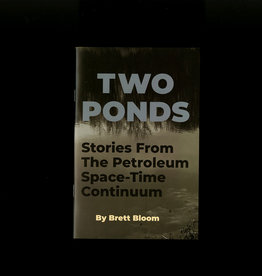 Temporary Services / Half Letter Press Two Ponds: Stories from The Petroleum Space-Time Continuum