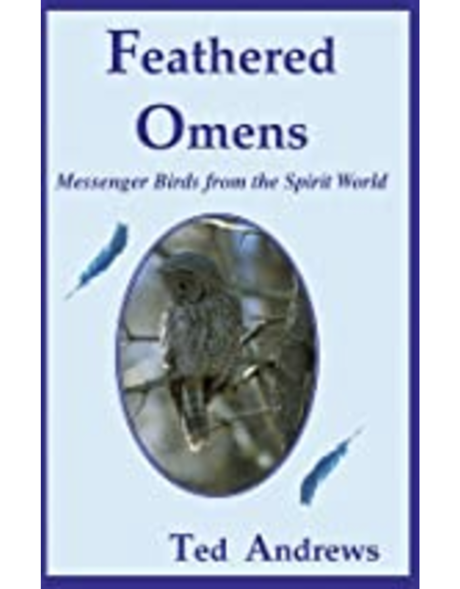 FEATHERED OMENS: Messenger Birds From The Spirit World