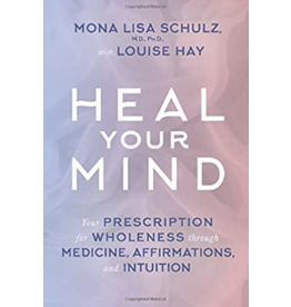 HEAL YOUR MIND: Your Prescription For Wholeness Through Medicine, Affirmations & Intuition