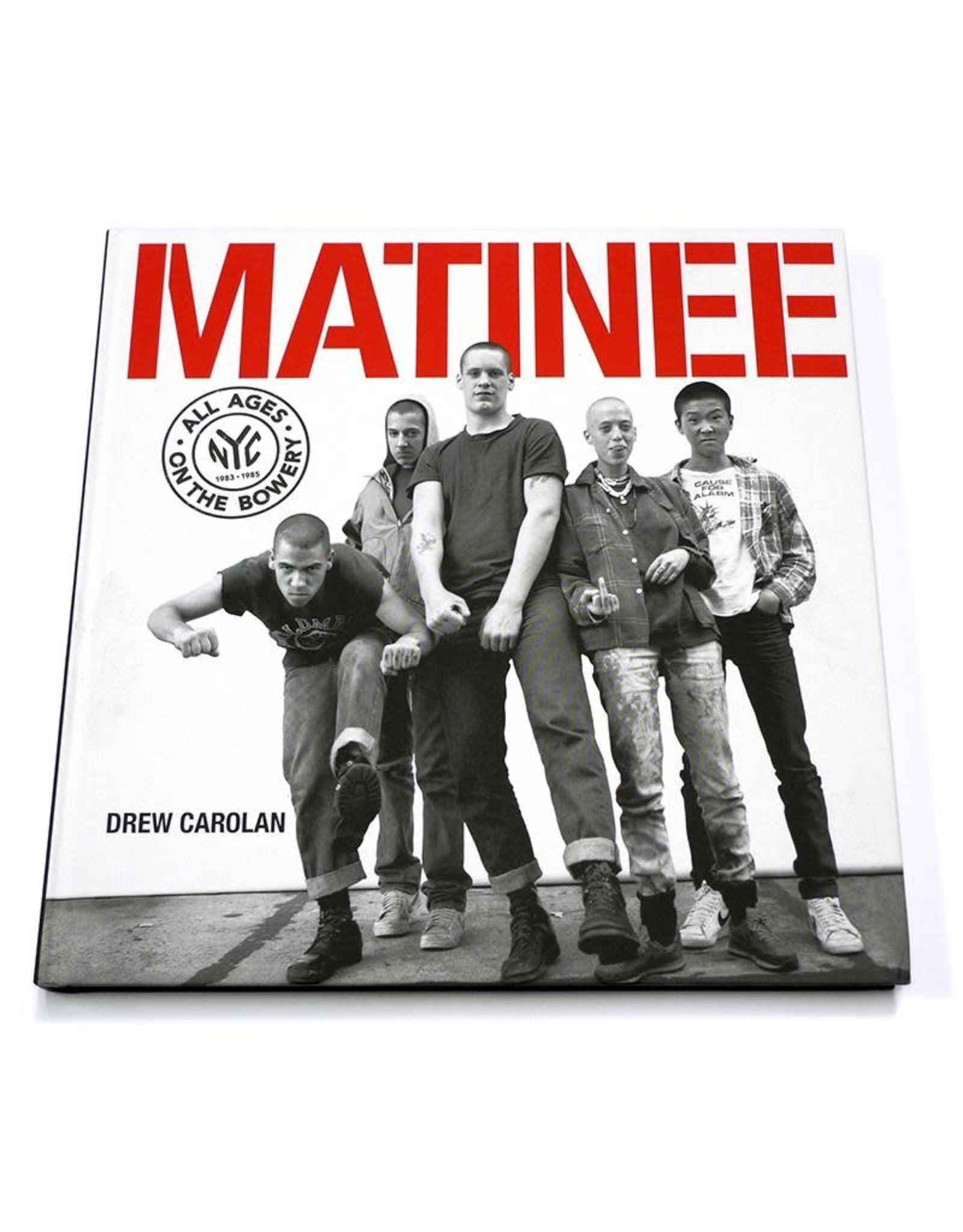Drew Carolan: Matinee - All Ages on the Bowery 1983–1985