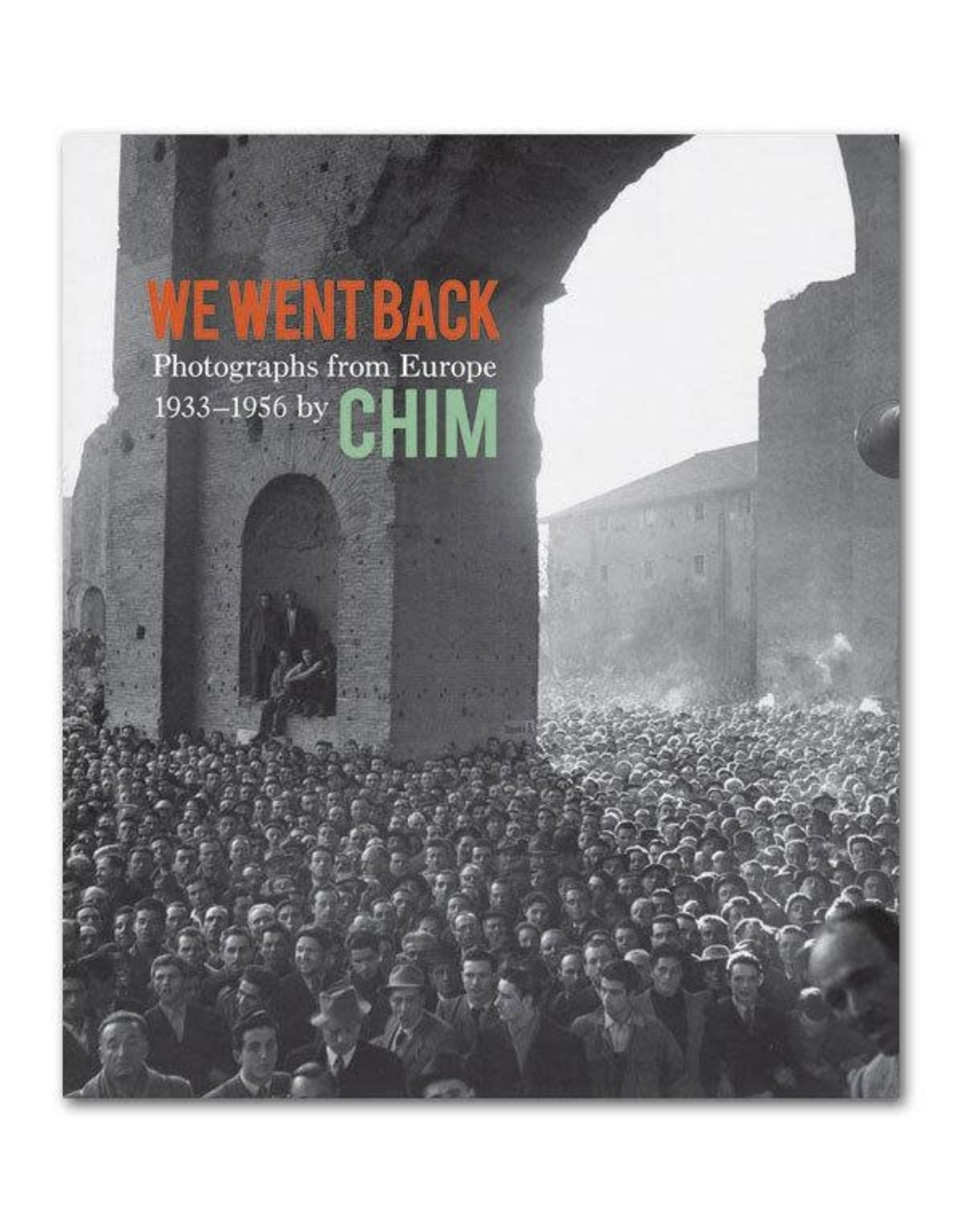 We Went Back: Photographs from Europe 1933–1956 by Chim