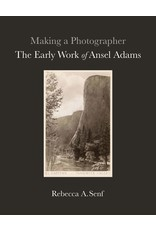 Making a Photographer: The Early Work of Ansel Adams by Rebecca A. Senf