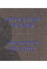 LaToya Ruby Frazier: The Notion of Family PB