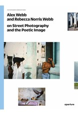 Alex Webb & Rebecca Norris Webb On Street Photography and the Poetic Image (The Photography Workshop Series)