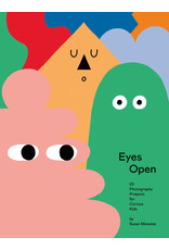 Eyes Open: 23 Photography Projects for Curious Kids by Susan Meiselas
