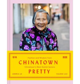 Chinatown Pretty: Fashion and Wisdom from Chinatown's Most Stylish Seniors