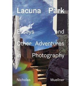 Lacuna Park: Essays and Other Adventures in Photography