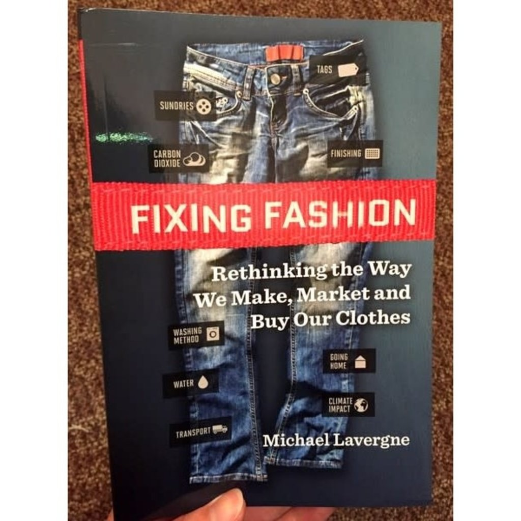 Microcosm Fixing Fashion: Rethinking the Way We Make, Market & Buy Our Clothes