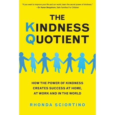 Microcosm The Kindness Quotient: How the Power of Kindness Creates Success at Home, At Work and in the World