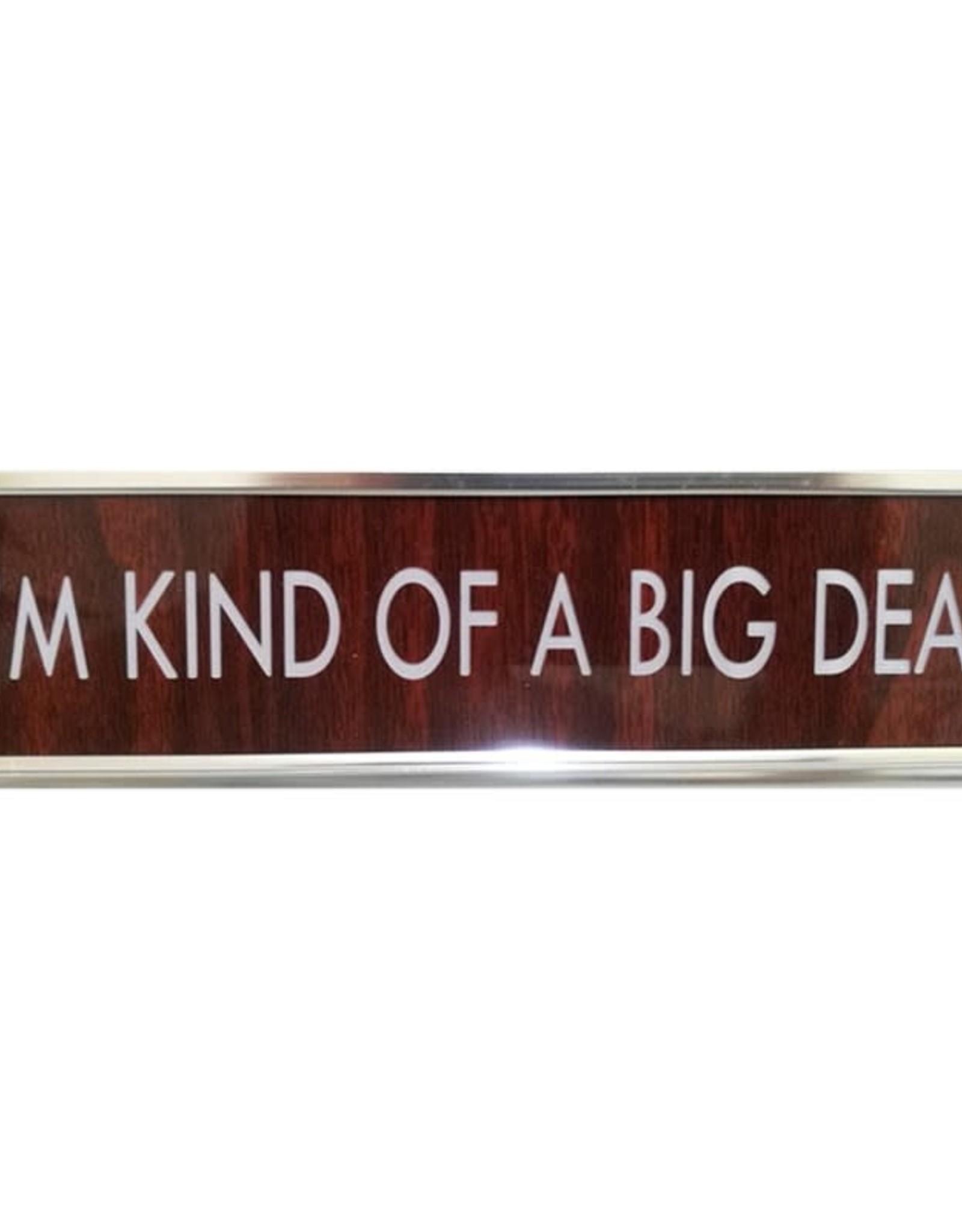 Koppers I'm Kind of a Big Deal Desk Plaque