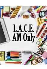 FTLA LACE Program:  (AM) HALF day 9:00 am to 12:00 pm