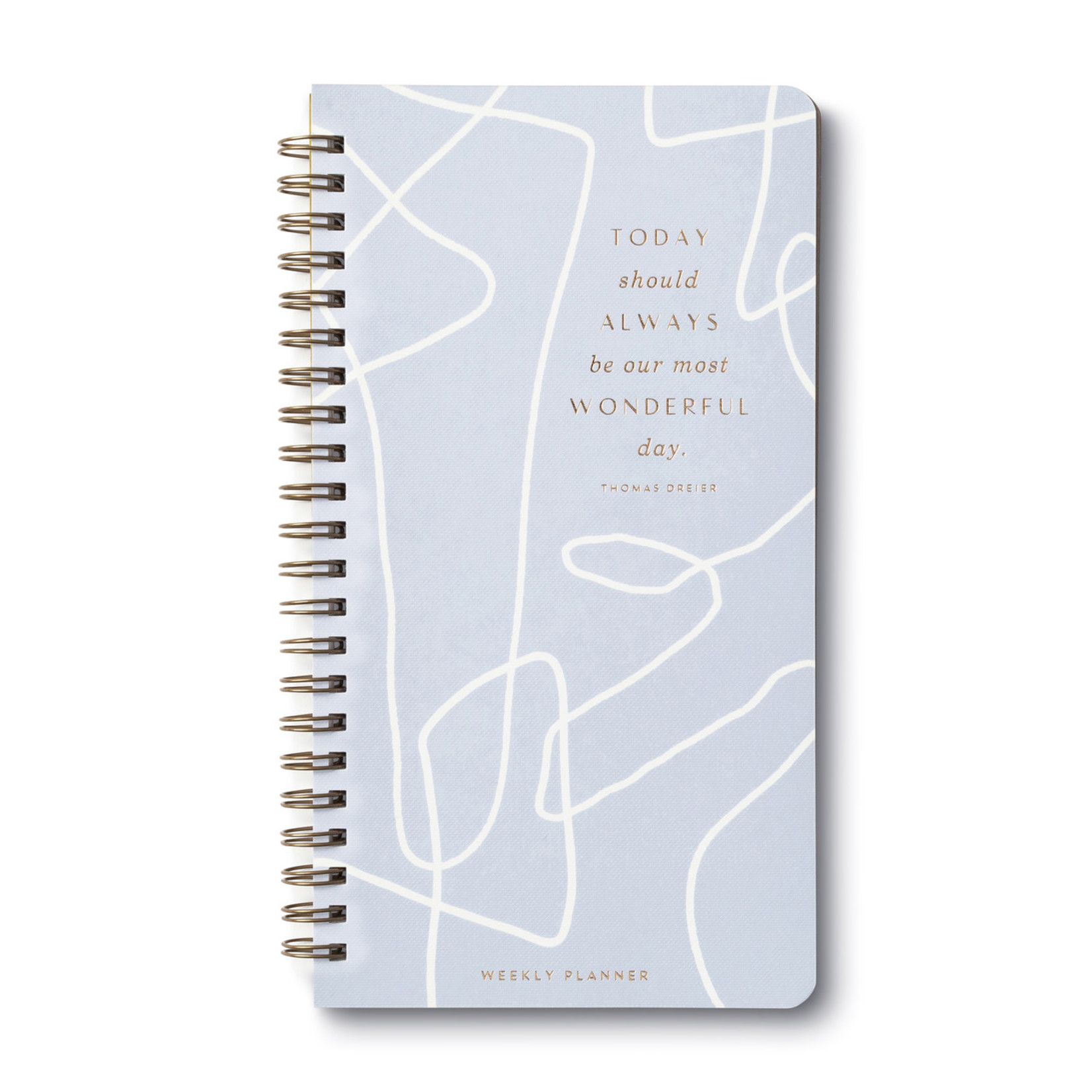 COMPENDIUM WEEKLY PLANNER - TODAY SHOULD ALWAYS BE OUR MOST WONDERFUL DAY
