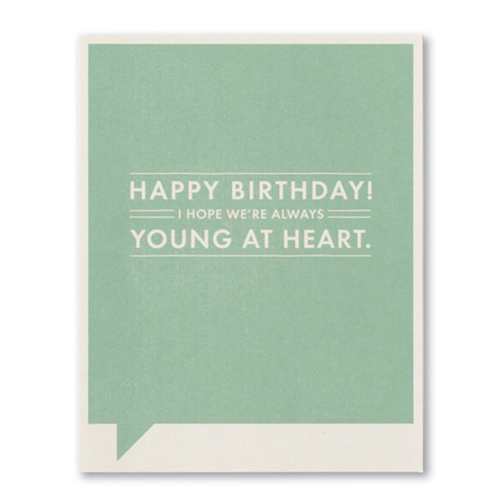 HAPPY BIRTHDAY! I HOPE WE ARE ALWAYS YOUNG AT HEART CARD