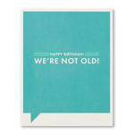 HAPPY BIRTHDAY! WE'RE NOT OLD CARD