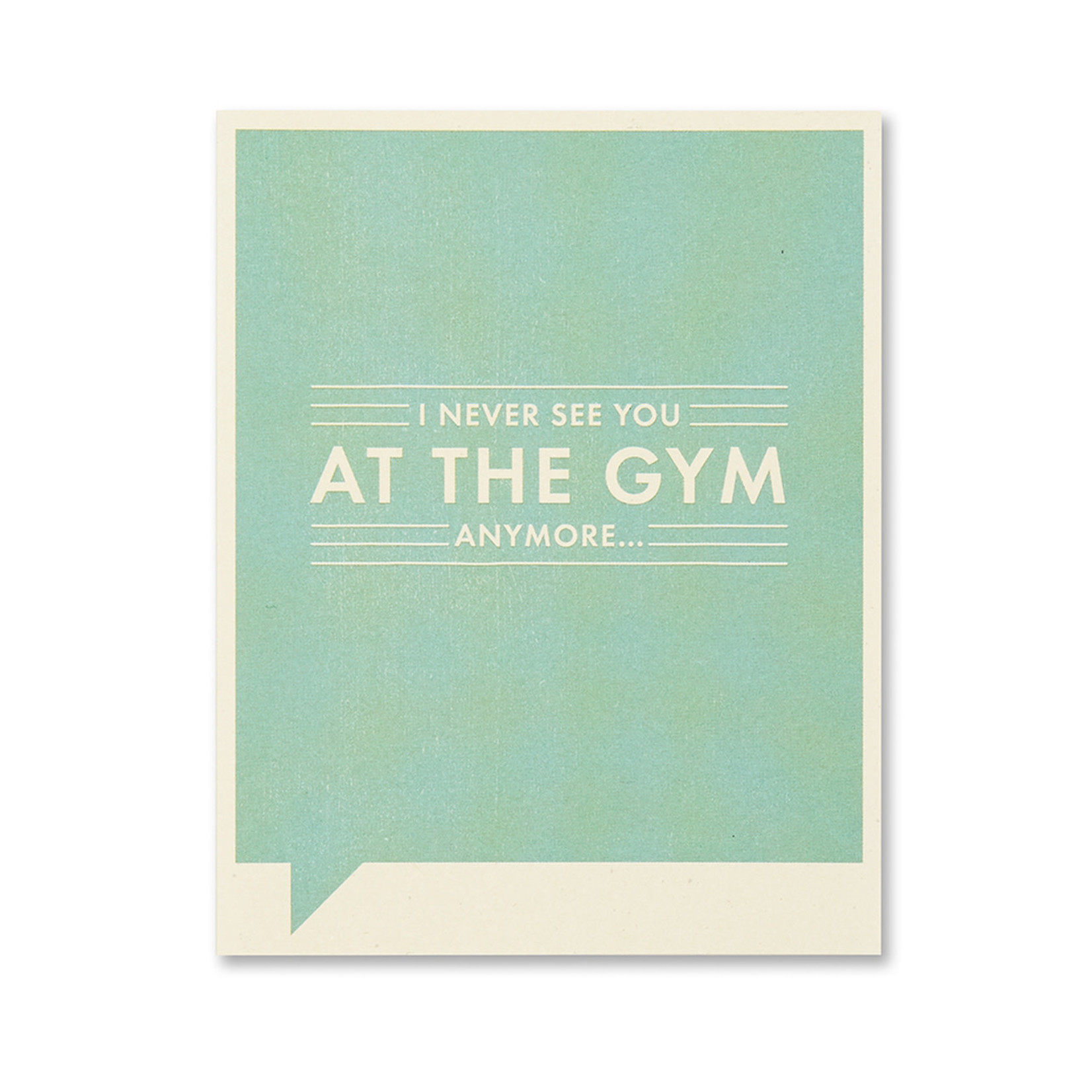 I NEVER SEE YOU AT THE GYM CARD