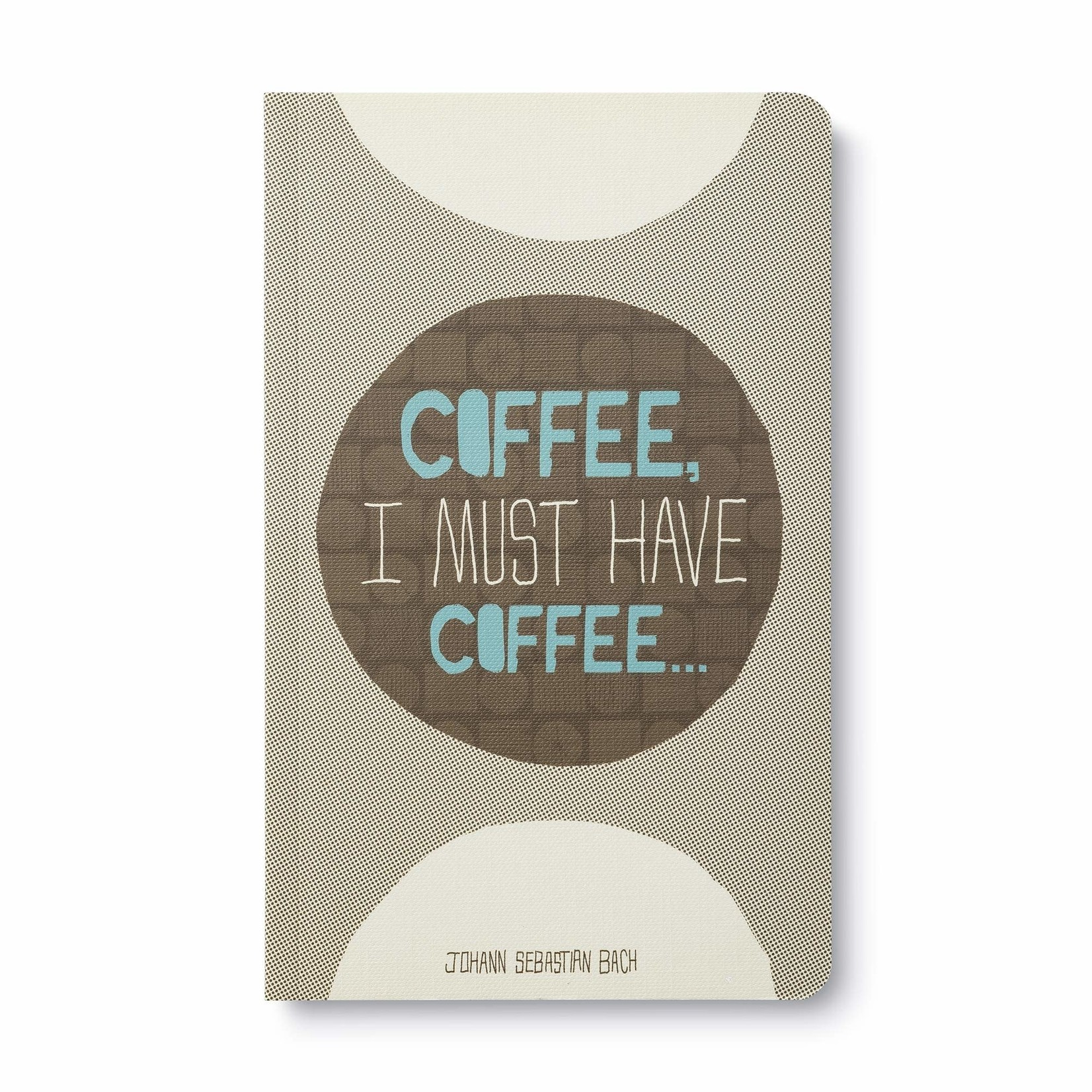 WRITE NOW JOURNAL - COFFEE, IMUST HAVE COFFEE