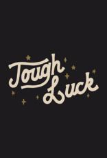 Tough Luck Tee