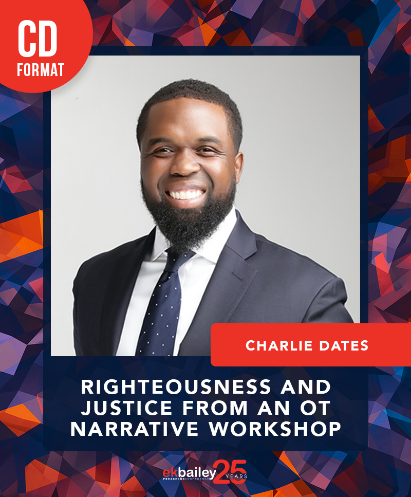 EKBPC25: Righteousness & Justice from an OT Narrative Workshop - CD (Charlie Dates)
