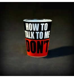 How to Talk to Me Don't Shot Glass