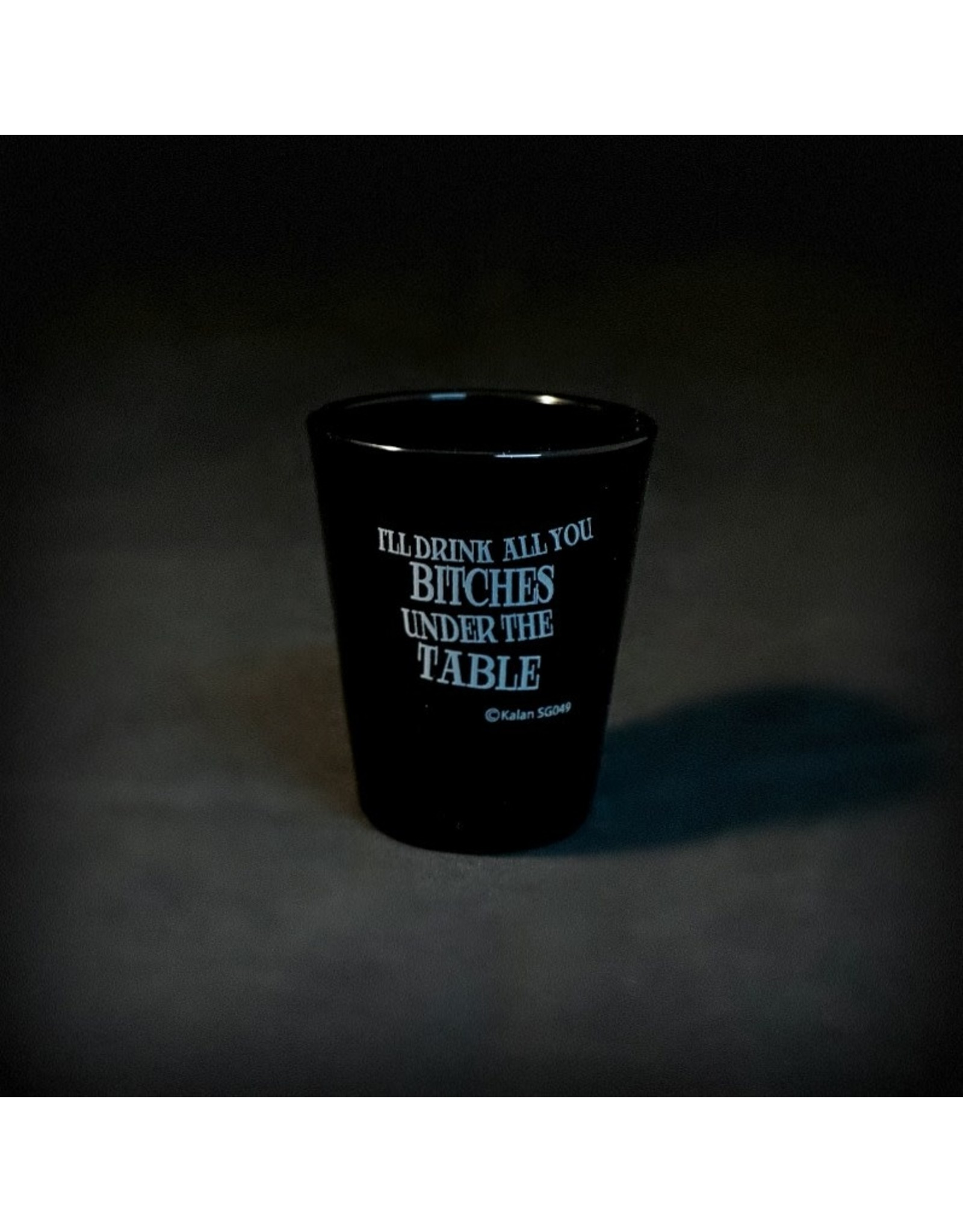 I'll Drink All You Bitches Under The Table Shot Glass