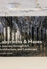 Labyrinths & Mazes: A journey through Art, Architecture, and Landscape by Francesca Tatarella