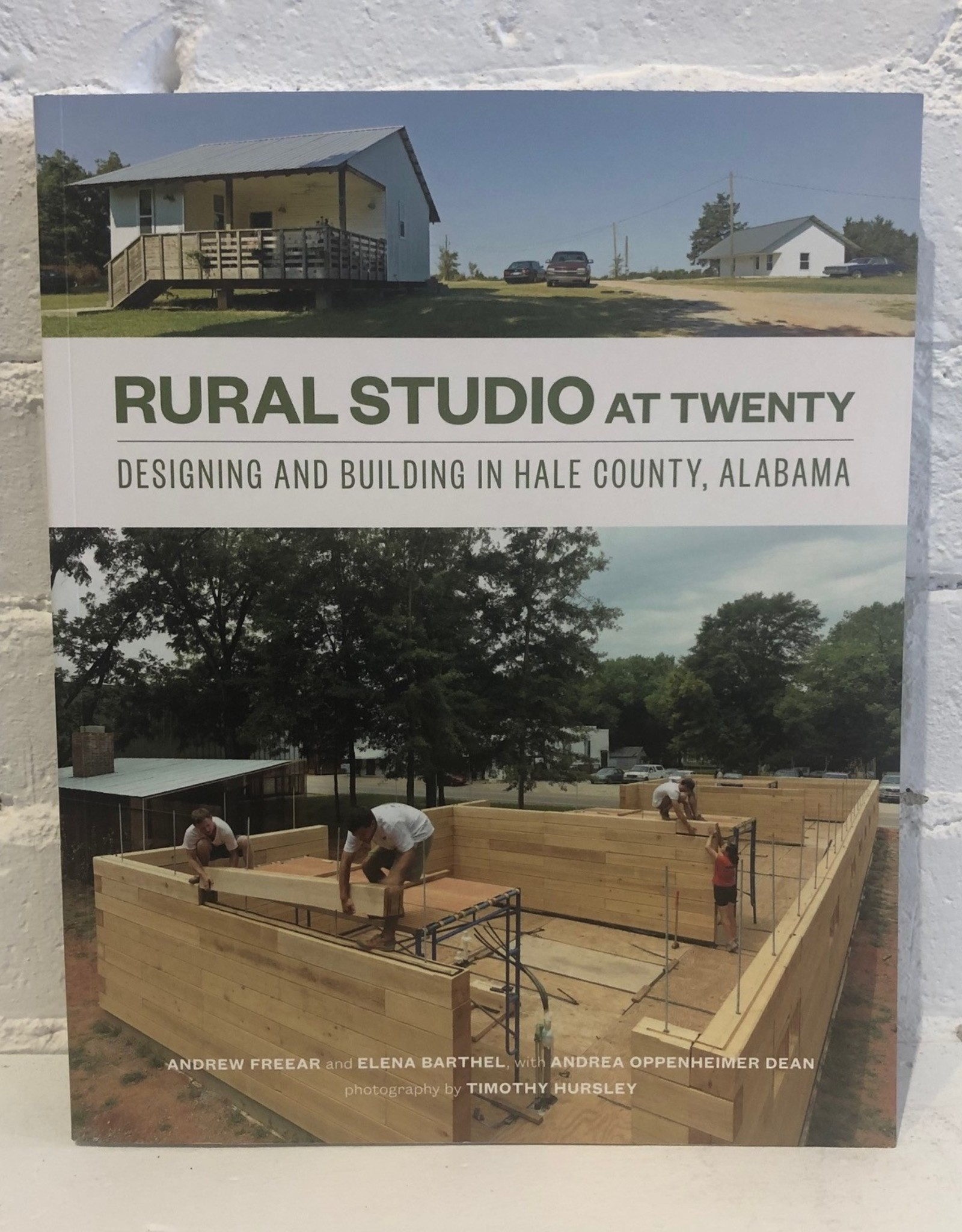 Rural Studio at Twenty: Designing and Building in Hale County, Alabama by Andrew Freear, Elena Barthel and Andrea Oppenheimer Dean