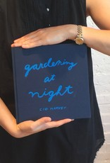 Limited First Edition, Signed Copy of Gardening at Night by Cig Harvey