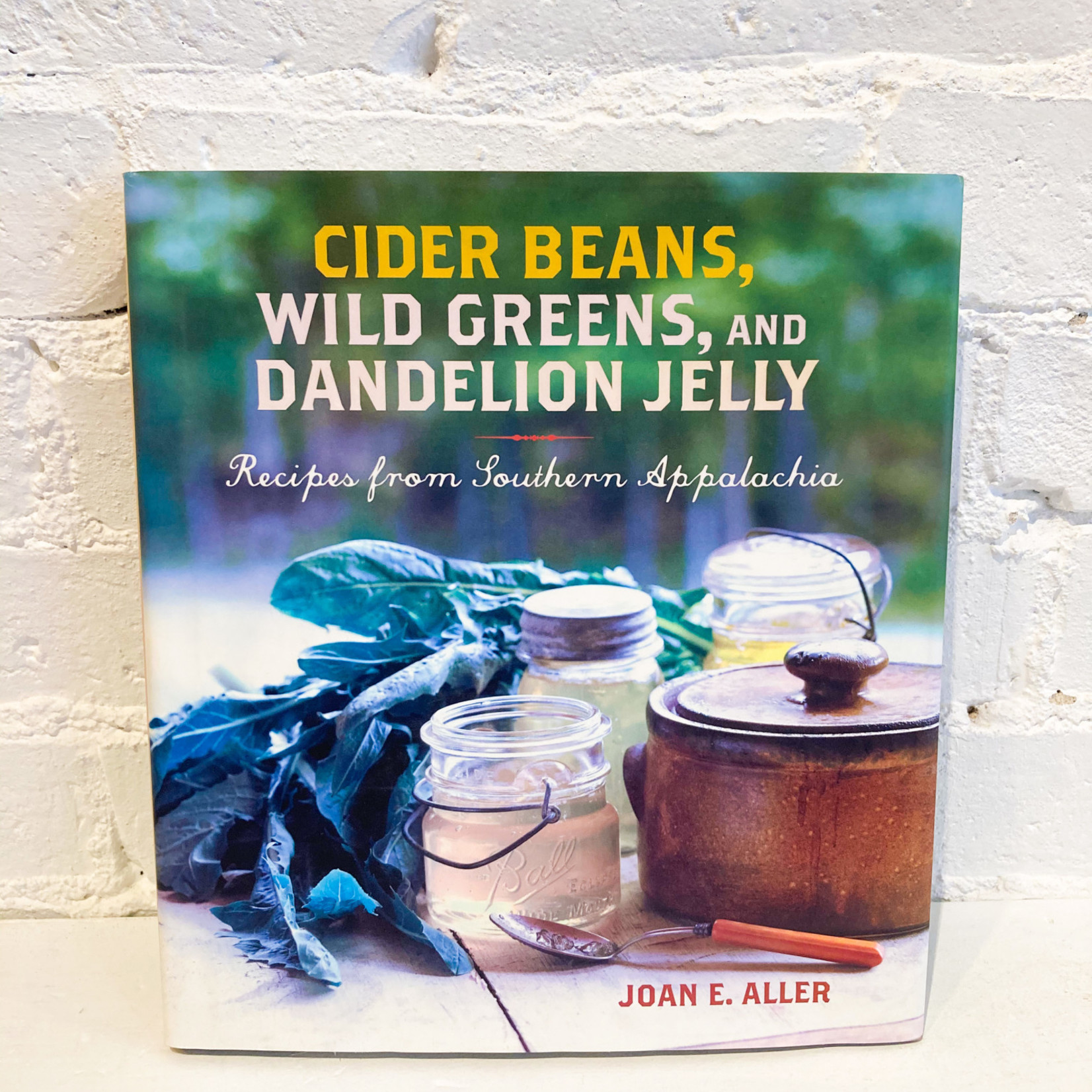 Cider Beans, Wild Greens, and Dandelion Jelly by Joan E. Aller