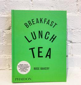 Breakfast, Lunch, Tea by Rose Bakery