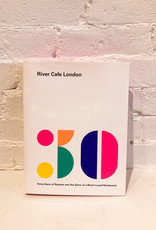 River Cafe London : Thirty Years of Recipes and the Story of a Much-Loved Restaurant: A Cookbook