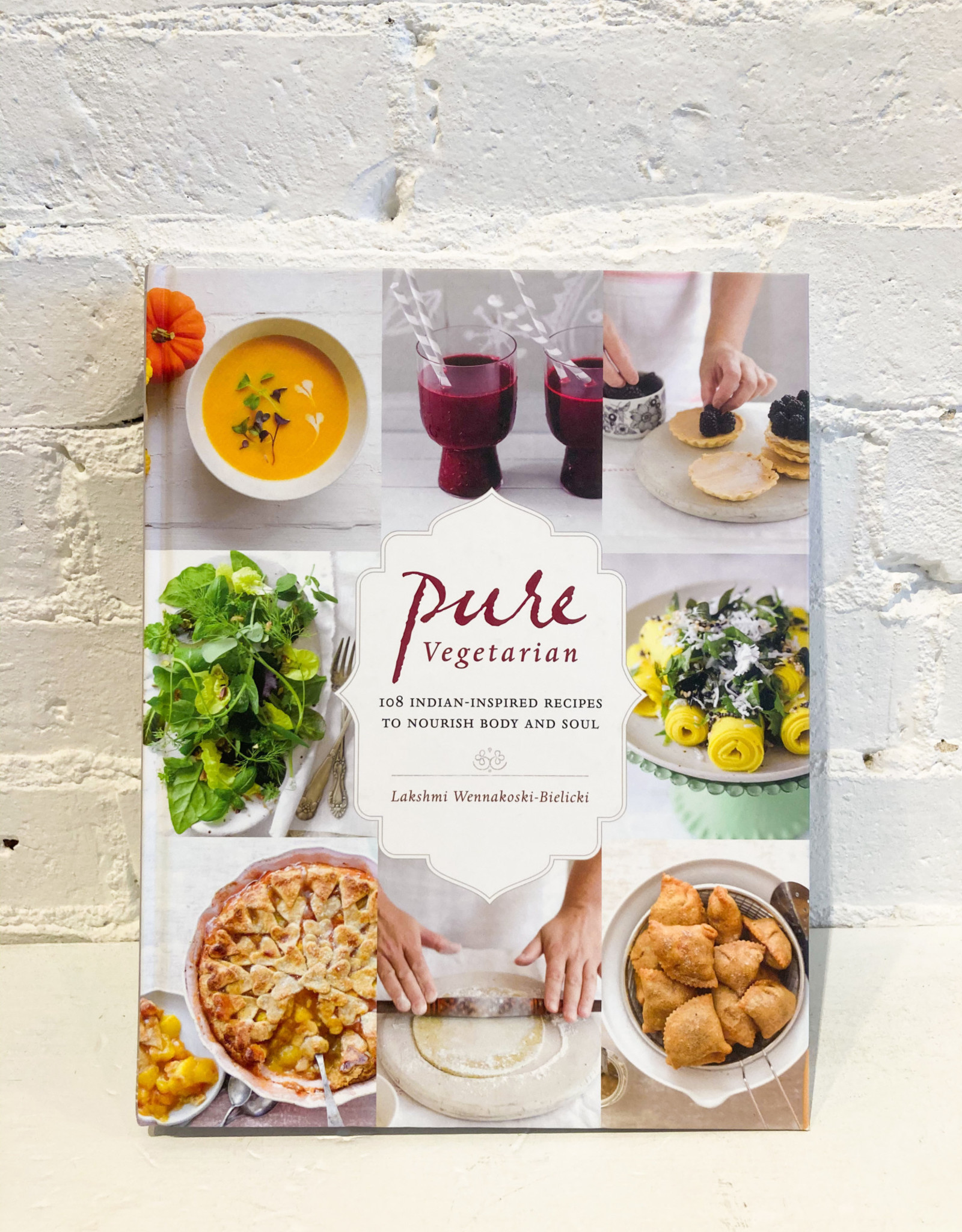 Pure Vegetarian: 108 Indian-Inspired Recipes to Nourish Body and Soul by Lakshmi Wennakoski-Bielicki