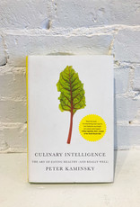 Culinary Intelligence: The Art of Eating Healthy (And Really Well) by Peter Kaminsky
