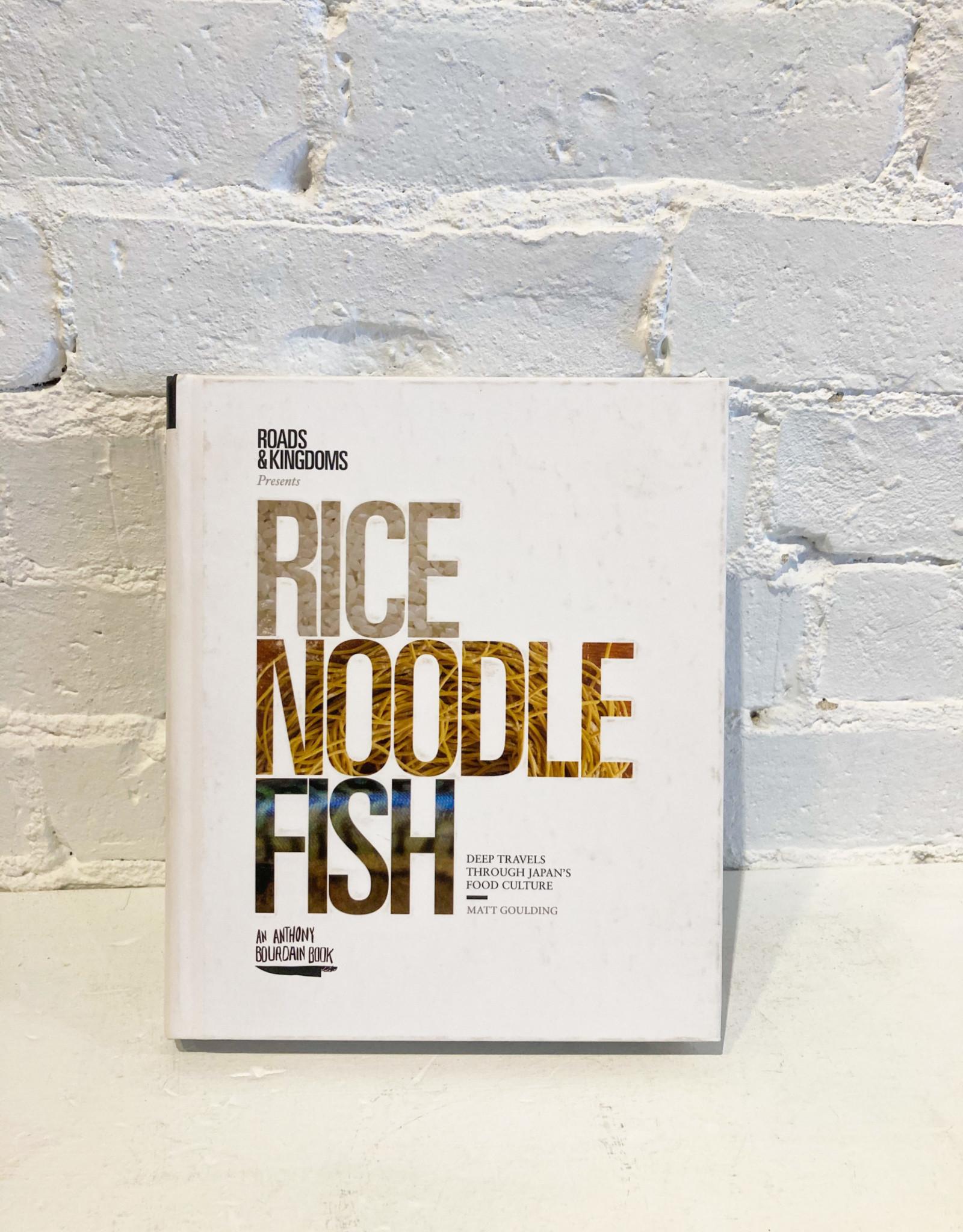 Rice, Noodle, Fish: Deep Travels Through Japan's Food Culture by Matt Goulding