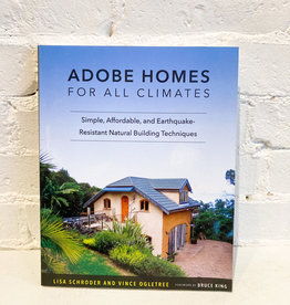 Adobe Homes for all Climates: Simple, Affordable, and Earthquake-Resistant Natural Building Techniques by Lisa Schroder and Vince Ogletree