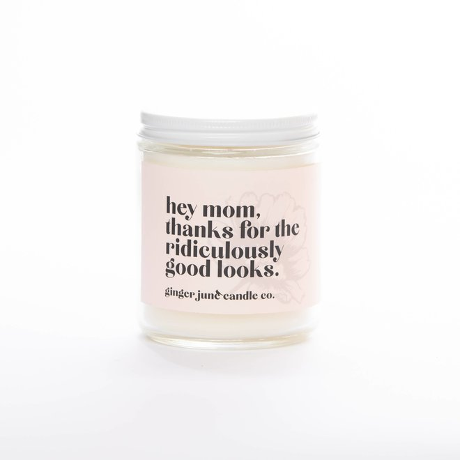 Mom, Thanks for the Ridiculously Good Looks | Soy Candle