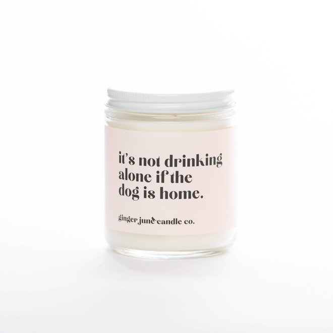 It's Not Drinking Along if the Dog is Home | Soy Candle
