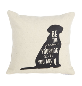 Mud Pie Canvas Pillow 9x9 Be The Person Your Dog Thinks You Are
