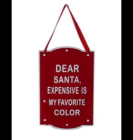 Kurt Adler Plaque Ornament w Dear Santa Expensive Is My Favorite Color