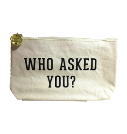 Twos Company Canvas Bag w Quote-Who Asked You-Zippered Everything Bag