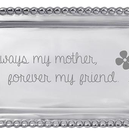 Mariposa Statement Tray Always My Mother Forever My Friend 3905AL