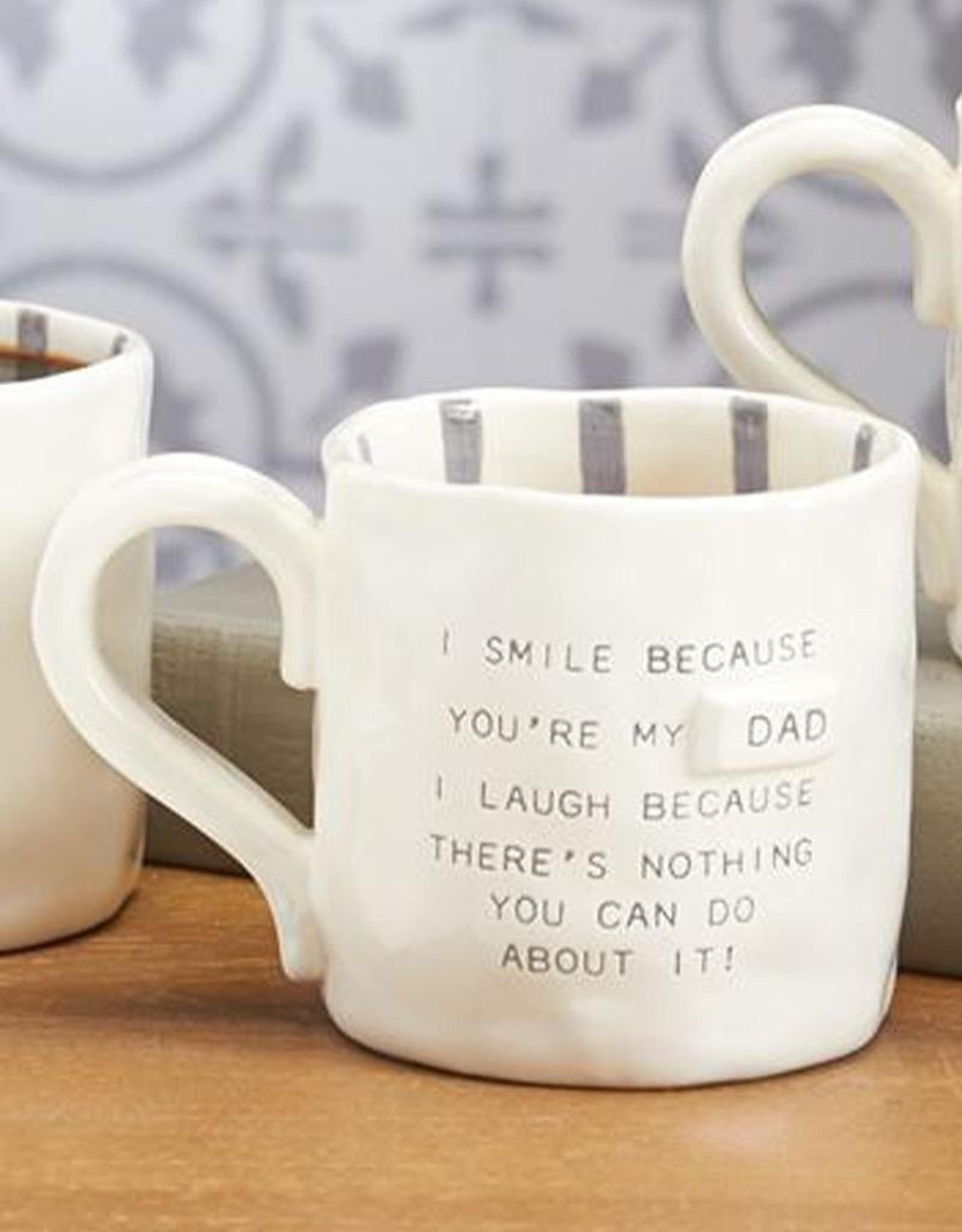 Mud Pie Funny Dad Mug I Smile Because You Are My Dad I Laugh Because