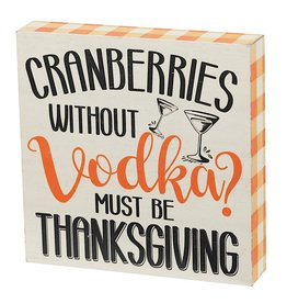 Darice Cranberries Without Vodka Must Be Thanksgiving Sign 7x7