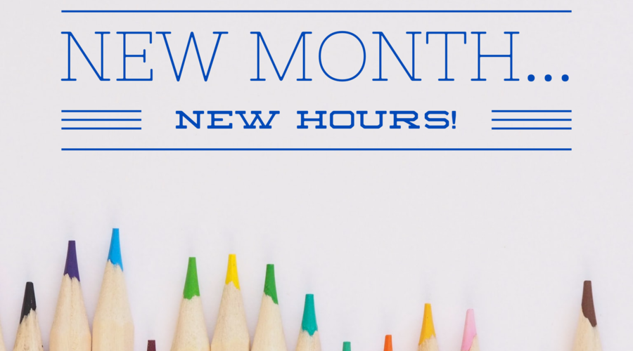 New Month...New Hours!