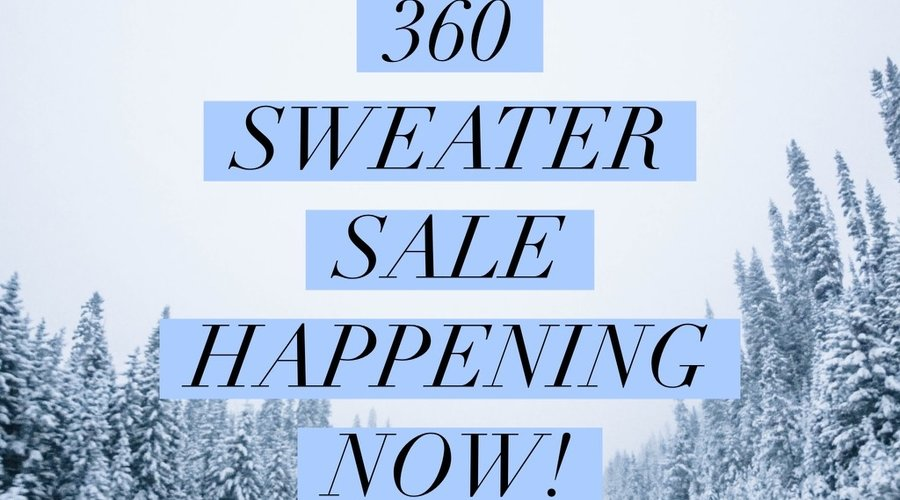 360 Sweater Sale - 40% off!