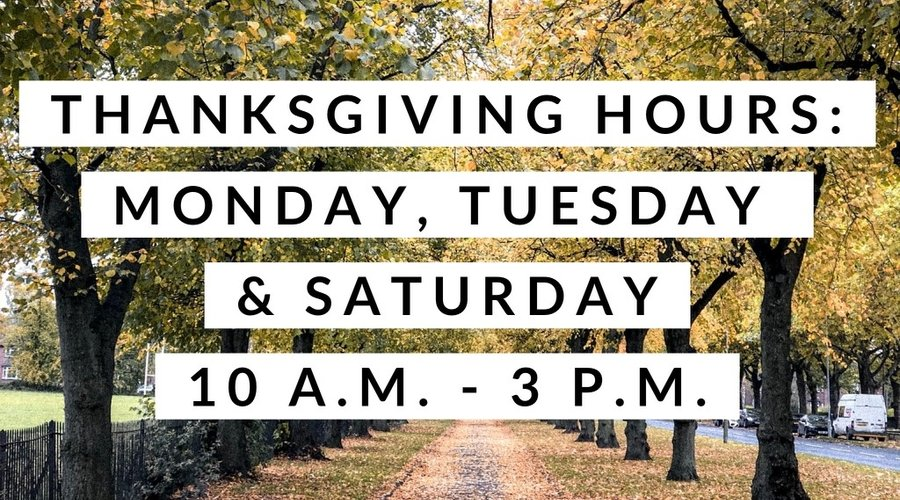 Thanksgiving Week Hours...